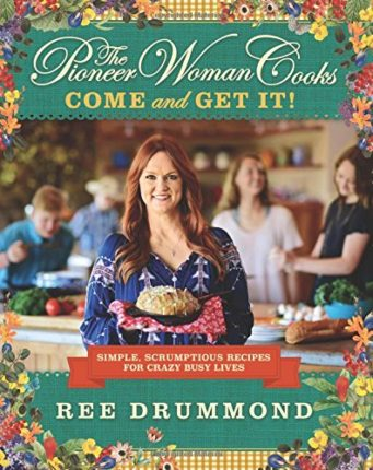 The Pioneer Woman Cooks: Come and Get It!: Simple, Scrumptious Recipes...