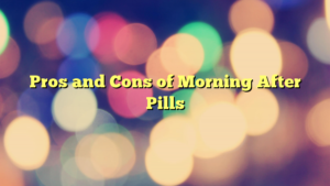 Pros and Cons of Morning After Pills