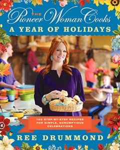 The Pioneer Woman Cooks: A Year of Holidays: 140 Step-by-Step Recipes …