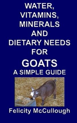 Water, Vitamins, Minerals And Dietary Needs For Goats A Simple Guide: ...