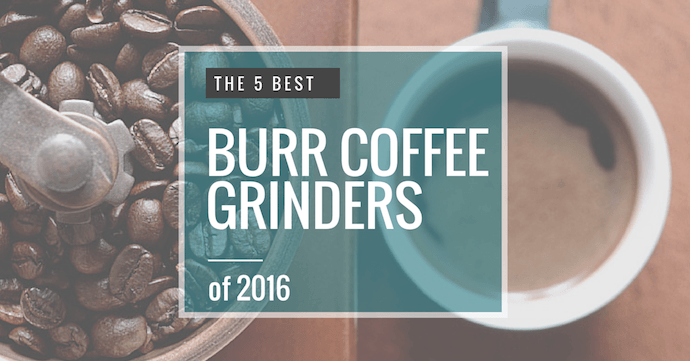 The 7 Best Coffee Grinders 2018 [Burr Grinder Reviews + Comparisions]