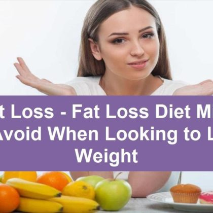 Weight Loss – Fat Loss Diet Mistakes To Avoid When Looking to Lose Weight