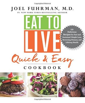 Eat to Live Quick and Easy Cookbook: 131 Delicious Recipes for Fast and Sustained Weight Loss, Rever...