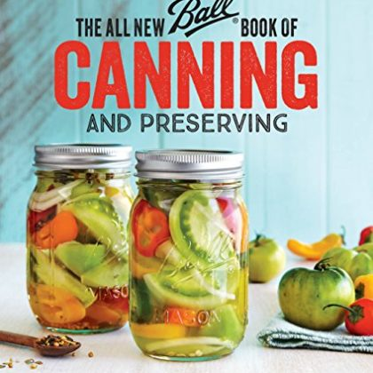 The All New Ball Book Of Canning And Preserving: Over 350 of the Best Canned, Jammed, Pickled, and P…